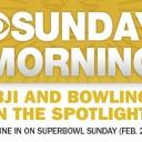 View 'CBS Sunday Morning' Feature on BJI and Bowling!